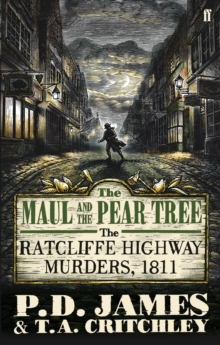 The Maul and the Pear Tree : The Ratcliffe Highway Murders 1811, Paperback Book