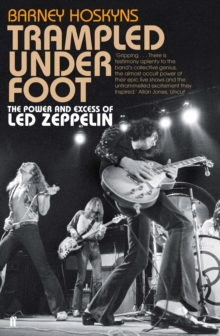 Trampled Under Foot : The Power and Excess of Led Zeppelin, Paperback Book