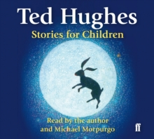 Stories for Children : Read by Ted Hughes. Selected and Introduced by Michael Morpurgo, CD-Audio Book