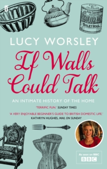If Walls Could Talk : An intimate history of the home, Paperback / softback Book