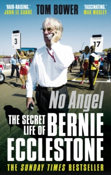 No Angel : The Secret Life of Bernie Ecclestone, Paperback Book