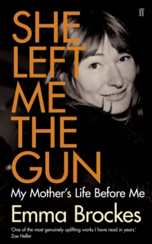 She Left Me the Gun : My Mother's Life Before Me, Hardback Book