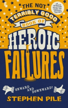 The Not Terribly Good Book of Heroic Failures : An Intrepid Selection from the Original Volumes, Hardback Book