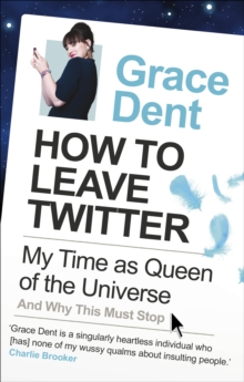 How to Leave Twitter : My Time as Queen of the Universe and Why This Must Stop, Paperback Book