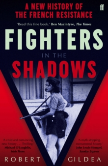 Fighters in the Shadows : A New History of the French Resistance, Paperback Book