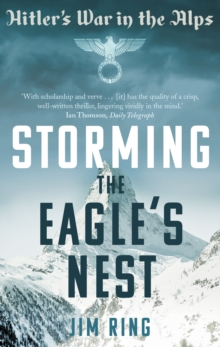 Storming the Eagle's Nest : Hitler'S War in the Alps, Paperback Book