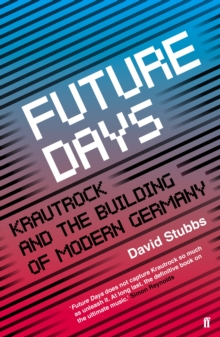 Future Days : Krautrock and the Building of Modern Germany, Paperback Book
