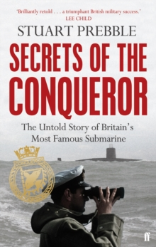 Secrets of The Conqueror : the Untold Story of Britain's Most Famous Submarine, Paperback Book