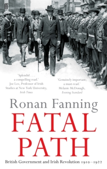 Fatal Path : British Government and Irish Revolution 1910-1922, Paperback Book