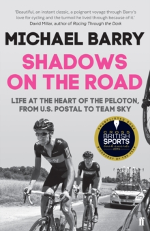 Shadows on the Road : Life at the Heart of the Peloton, from US Postal to Team Sky, Paperback Book