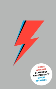 Shock and Awe : Glam Rock and its Legacy, from the Seventies to the Twenty-First Century, Hardback Book