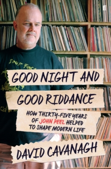 Good Night and Good Riddance : How Thirty-Five Years of John Peel Helped to Shape Modern Life, Paperback Book