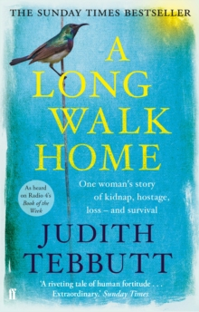 A Long Walk Home : One Woman's Story of Kidnap, Hostage, Loss - and Survival, Paperback Book