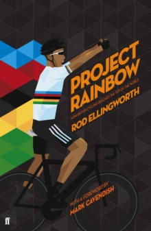 Project Rainbow : How British Cycling Reached the Top of the World, Hardback Book