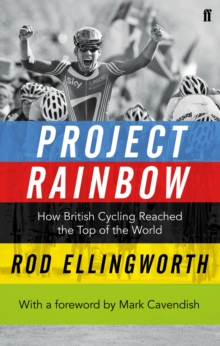 Project Rainbow : How British Cycling Reached the Top of the World, Paperback / softback Book