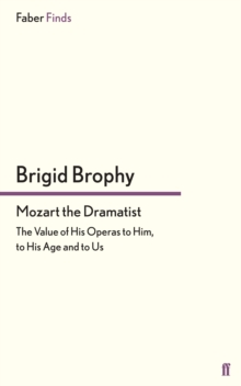Mozart the Dramatist : The Value of His Operas to Him, to His Age and to Us, Paperback / softback Book