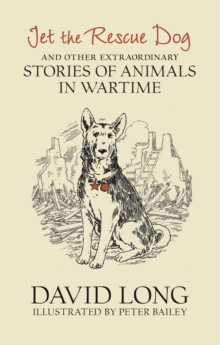 Jet the Rescue Dog : ... and Other Extraordinary Stories of Animals in Wartime, Hardback Book