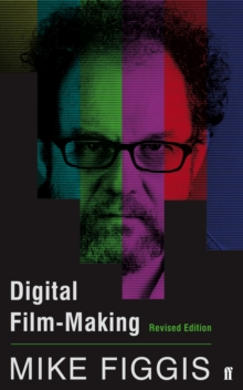 Digital Film-making Revised Edition, Paperback / softback Book