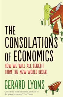 The Consolations of Economics : How We Will All Benefit from the New World Order, Hardback Book