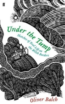 Under the Tump : Sketches of Real Life on the Welsh Borders, Hardback Book