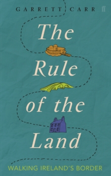 The Rule of the Land : Walking Ireland's Border, Paperback Book