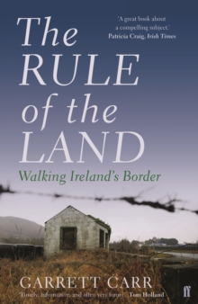 The Rule of the Land : Walking Ireland's Border, Paperback / softback Book
