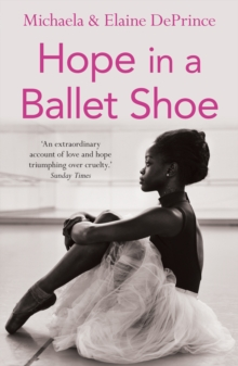 Hope in a Ballet Shoe : Orphaned by war, saved by ballet: an extraordinary true story, Paperback Book