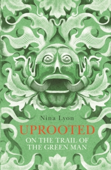 Uprooted : On the Trail of the Green Man, Paperback Book
