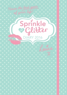 Sprinkle of Glitter 2016 Diary : Have the Best Year of Your Life!, Hardback Book