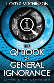 QI: The Book of General Ignorance - The Noticeably Stouter Edition, Paperback Book