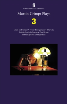 Martin Crimp: Plays 3 : Fewer Emergencies; Cruel and Tender; The City; In the Republic of Happiness, Paperback Book