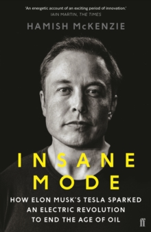Insane Mode : How Elon Musk's Tesla Sparked an Electric Revolution to End the Age of Oil, Paperback / softback Book