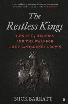 The Restless Kings : Henry II, His Sons and the Wars for the Plantagenet Crown, Hardback Book