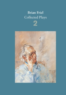 Brian Friel: Collected Plays - Volume 2 : The Freedom of the City; Volunteers; Living Quarters; Aristocrats; Faith Healer; Translations, Paperback / softback Book