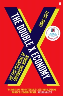 The Double X Economy : The Epic Potential of Empowering Women - SHORTLISTED FOR THE 2020 ROYAL SOCIETY INSIGHT INVESTMENT SCIENCE BOOK PRIZE, Hardback Book