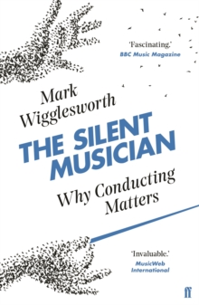 The Silent Musician : Why Conducting Matters, Paperback / softback Book