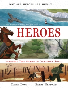 Heroes : Incredible true stories of courageous animals, Paperback / softback Book