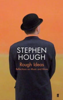 Rough Ideas : Reflections on Music and More, Hardback Book
