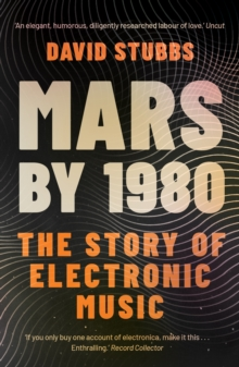 Mars by 1980 : The Story of Electronic Music, Paperback / softback Book