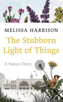 The Stubborn Light of Things : A Nature Diary, Hardback Book