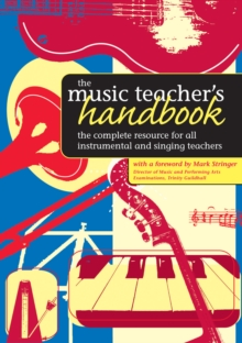 The Music Teacher's Handbook : The Complete Resource for All Instrumental and Singing Teachers, Paperback Book