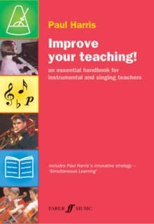 Improve Your Teaching! : An Essential Handbook for Instrumental and Singing Teachers, Paperback Book