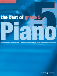 The Best of Grade 5 (piano) : A Compilation of the Best Grade 5 Piano Pieces Ever Selected by the Major Examination Boards, Paperback Book