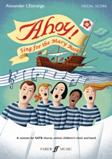 Ahoy! (vocal score) : Sing for the Mary Rose (Cantata for Mixed Voice Chorus, Unison Children's Choir and Band), Paperback Book