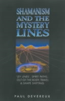 Shamanism and the Mystery Lines : Ley Lines, Spirit Paths, Out-of-the-body Travel and Shape Shifting, Paperback Book
