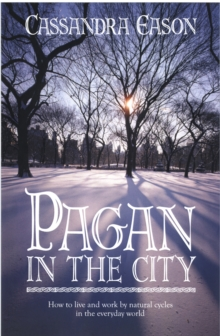 Pagan in the City : How to Live and Work by Natural Cycles in the Everyday World, Paperback / softback Book