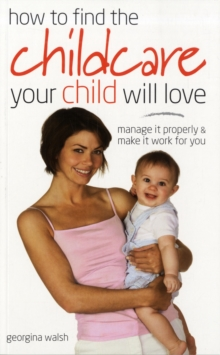 Find Childcare Your Child Will Love : Manage it Properly and Make it Work for You, Paperback Book