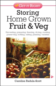 Storing Home Grown Fruit and Veg : Harvesting, Preparing, Freezing, Drying, Cooking, Preserving, Bottling, Salting, Planning, Varieties, Paperback / softback Book