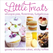 Little Treats : Whoopie Pies, Florentines, Fudgelicious, Gooey Chocolate Cakes, Sticky Toffee, Hardback Book
