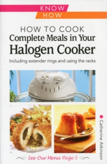 How to Cook Complete Meals in Your Halogen Cooker, Know How : Step-by-Step, Paperback / softback Book
